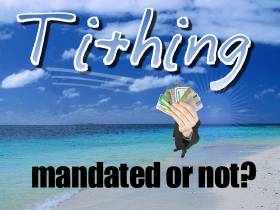 Tithing - Mandated or not?